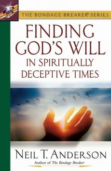 Finding God's Will in Spiritually Deceptive Times, Neil T.Anderson