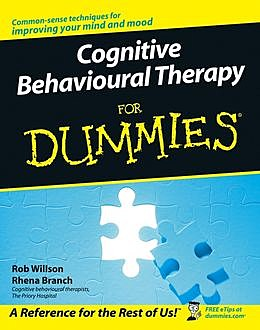 Cognitive Behavioural Therapy for Dummies, Rhena Branch, Rob Willson