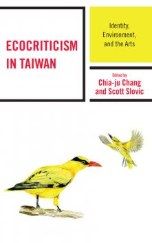 Ecocriticism in Taiwan, Scott Slovic, Edited by Chia-ju Chang