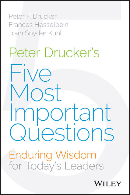 Peter Drucker's Five Most Important Questions, Peter Drucker, Hesselbein Frances, Joan Snyder Kuhl
