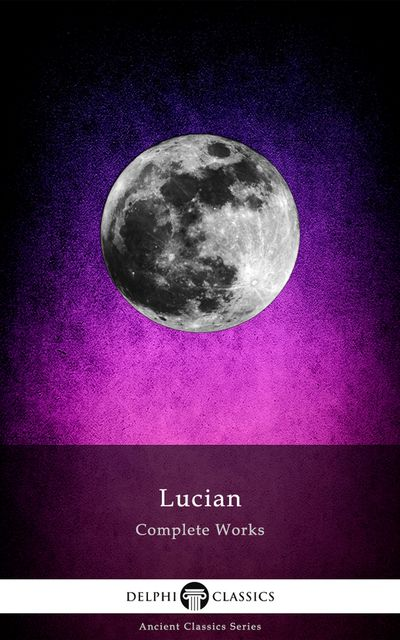 Delphi Complete Works of Lucian (Illustrated), Lucian Samosata