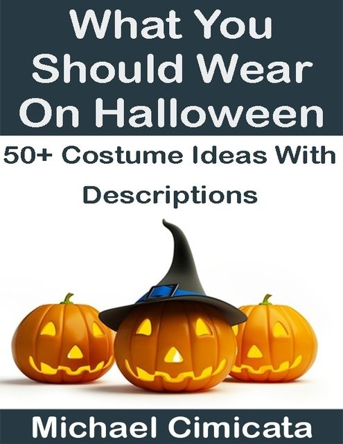 What You Should Wear On Halloween: 50+ Ideas With Descriptions, Michael Cimicata