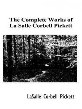 The Complete Works of La Salle Corbell Pickett, La Salle Corbell Pickett