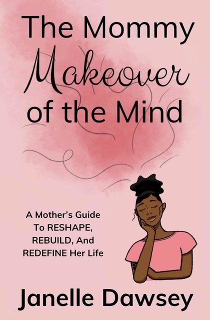 The Mommy Makeover of the Mind, Janelle Dawsey