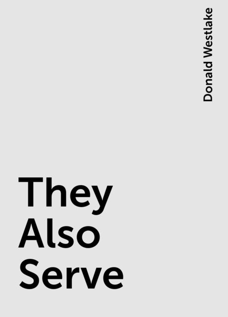 They Also Serve, Donald Westlake