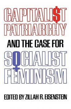 Capitalist Patriarchy and the Case for Socialist Feminism, Zillah Eisenstein