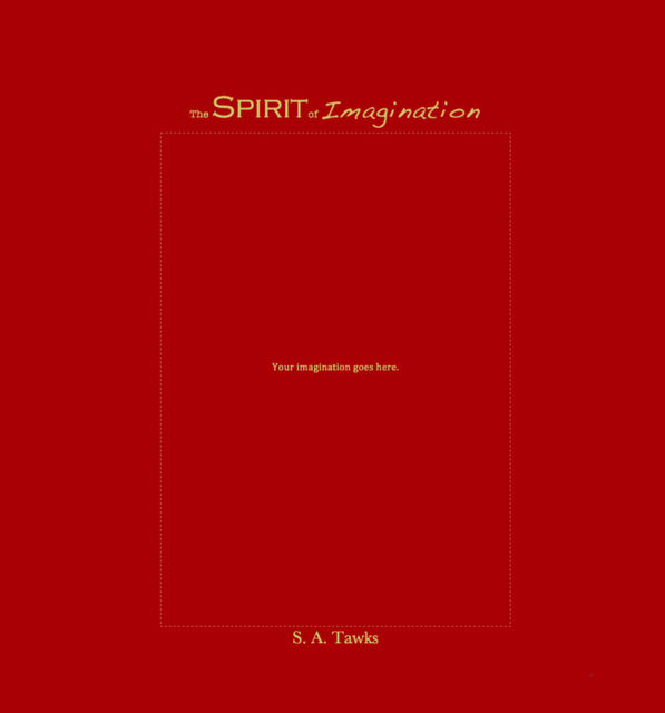 The Spirit of Imagination, S.A.Tawks