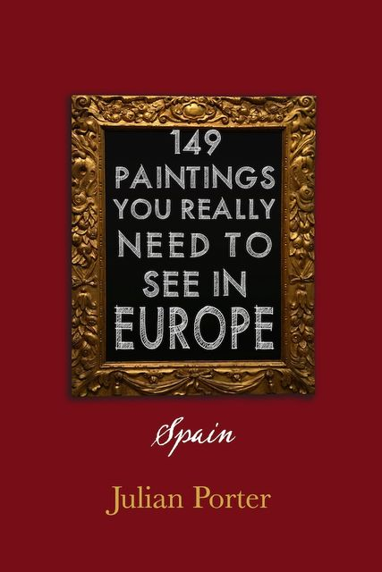 149 Paintings You Really Should See in Europe — Spain, Porter Julian