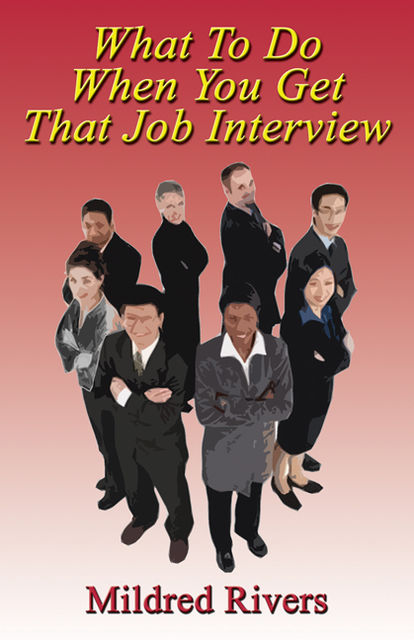 What To Do When You Get That Job Interview, Mildred Rivers