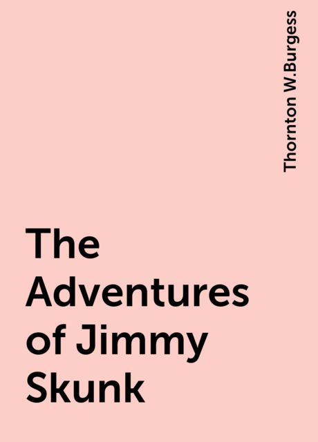 The Adventures of Jimmy Skunk, Thornton W.Burgess