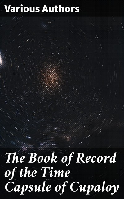 The Book of Record of the Time Capsule of Cupaloy, Various Authors