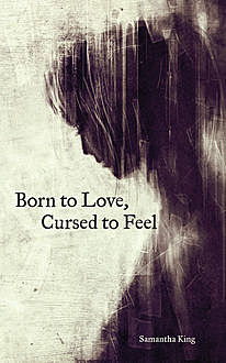 Born to Love, Cursed to Feel, Samantha King