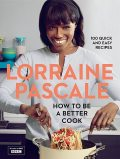 How to Be a Better Cook, Lorraine Pascale