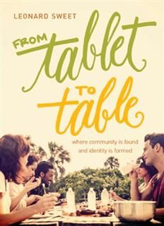 From Tablet to Table, Leonard Sweet