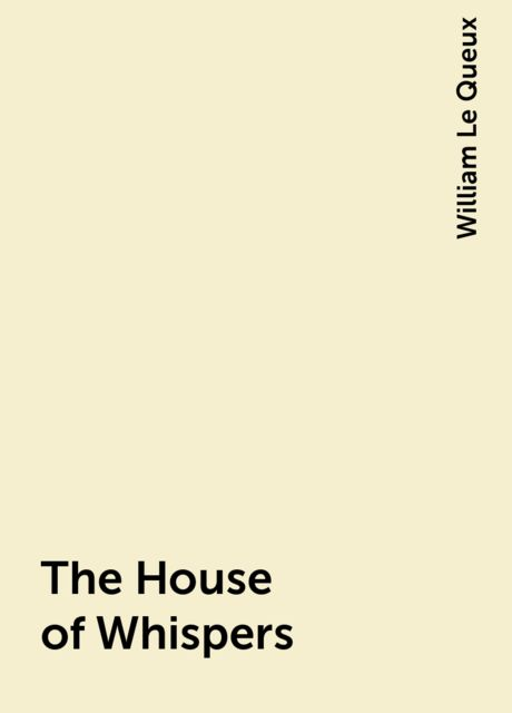 The House of Whispers, William Le Queux