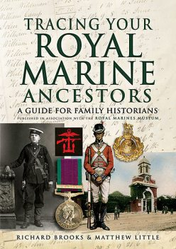 Tracing Your Royal Marine Ancestors, Matthew Little, Richard Brooks