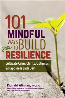 101 Mindful Ways To Build Resilience, Donald Altman
