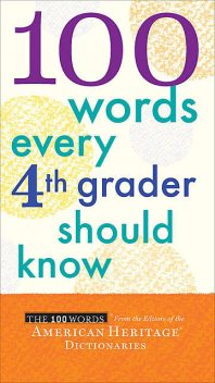 100 Words Every 4th Grader Should Know, The Editors, American Heritage Dictionaries