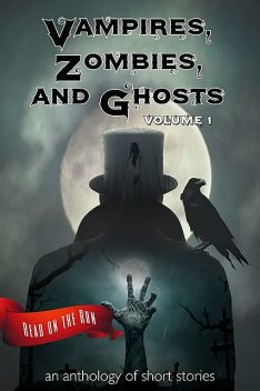 Vampires, Zombies and Ghosts, Volume 1, Laird Long, R.J.Meldrum, Catherine Valenti, Laurie Axinn Gienapp, Jennifer Quail, Jeff Poole, Jenni Cook, Larry Hinkle, Lucy Ann Fiorini, Michael Penncavage, R.J. Howell, R.S. Leergaard, Sherry Briscoe, Stephen Wechselblatt, T.M. Tomilson