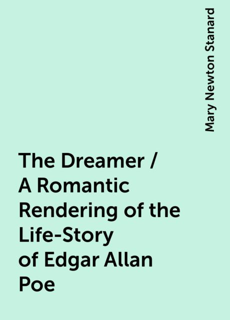 The Dreamer / A Romantic Rendering of the Life-Story of Edgar Allan Poe, Mary Newton Stanard
