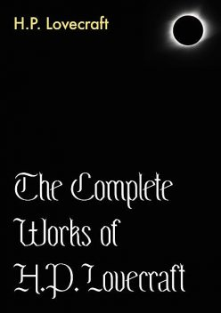 The Complete Works of H.P. Lovecraft, Howard Lovecraft