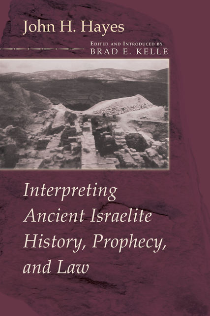 Interpreting Ancient Israelite History, Prophecy, and Law, John Hayes