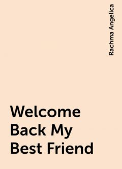 Welcome Back My Best Friend, Rachma Angelica