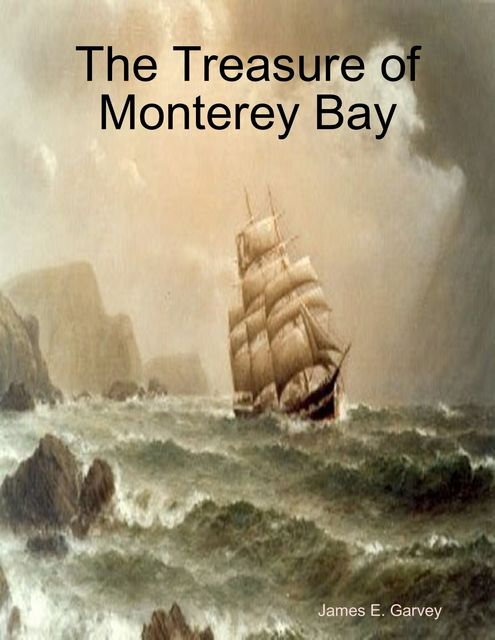 The Treasure of Monterey Bay, James Garvey