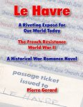 Le Havre: A Riveting Expose for Our World Today: The French Resistance World War II – A Historical War Romance Novel, Pierre Gerard