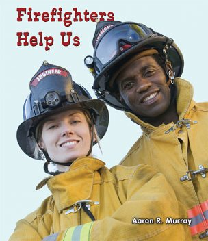 Firefighters Help Us, Aaron R.Murray
