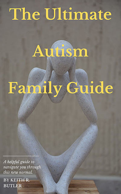 The Ultimate Autism Family Guide, Butler Keith R.