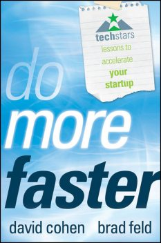 Do More Faster: TechStars Lessons to Accelerate Your Startup, David Cohen