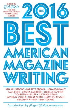 The Best American Magazine Writing 2016, Sid Holt