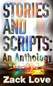 Stories and Scripts: an Anthology, Zack Love