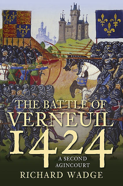 Verneuil 1424 The Second Agincourt, Richard Wadge