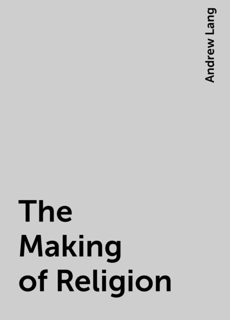The Making of Religion, Andrew Lang