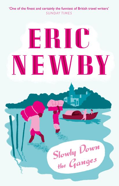 Slowly Down the Ganges, Eric Newby