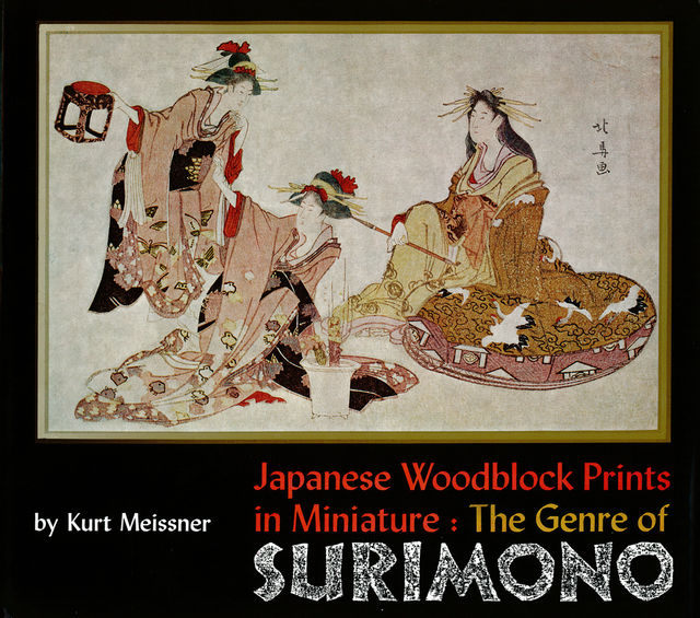 Japanese Woodblock Prints in Miniature: The Genre of Surimono, Kurt Meissner