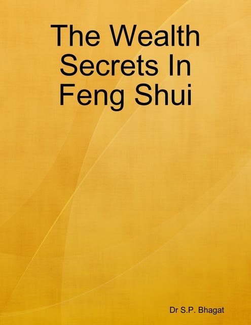 The Wealth Secrets In Feng Shui, S.P. Bhagat