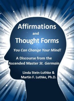 Affirmations and Thought Forms, Linda LLC Stein-Luthke, Martin F. Luthke