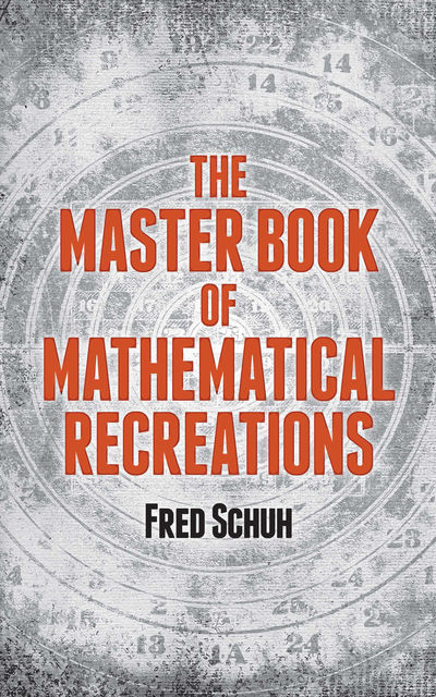 The Master Book of Mathematical Recreations, Fred Schuh