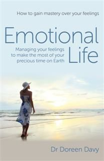 Emotional Life – Managing Your Feelings to Make the Most of Your Precious Time on Earth, Doreen Davy