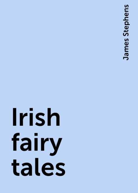 Irish fairy tales, James Stephens