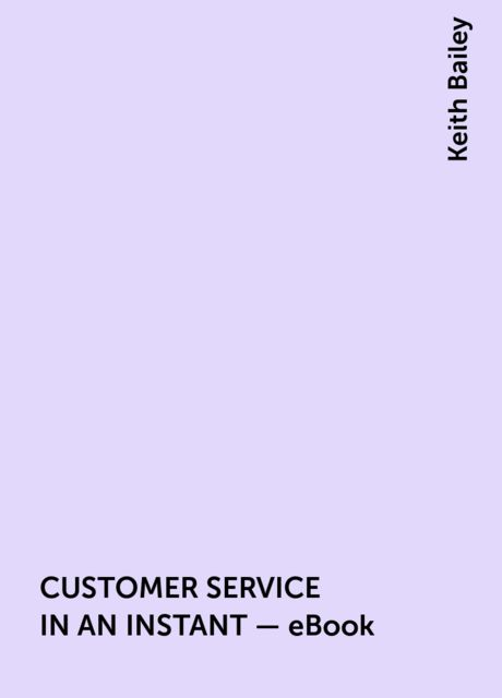 CUSTOMER SERVICE IN AN INSTANT – eBook, Keith Bailey