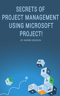 Secrets of Project Management Using Microsoft Project, Andrei Besedin