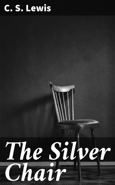 The Silver Chair, Clive Staples Lewis