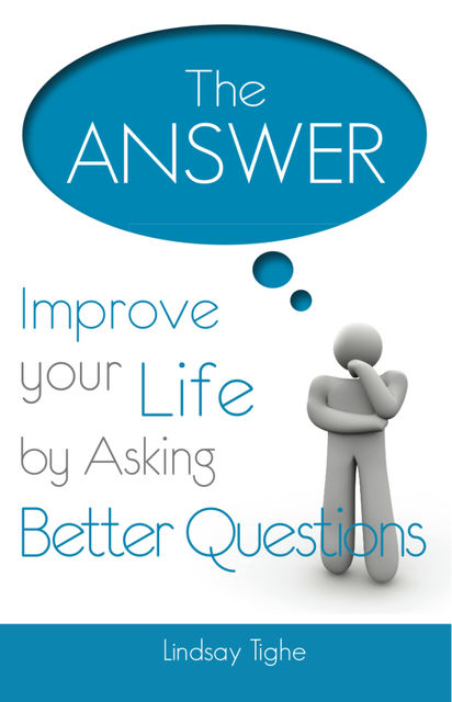The Answer – Improve Your Life By Asking Better Questions, Lindsay Tighe