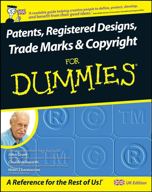 Patents, Registered Designs, Trade Marks and Copyright For Dummies, John Grant, Henri J.A.Charmasson, Charlie Ashworth
