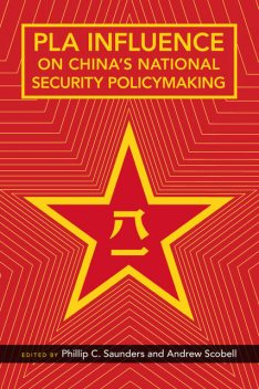 PLA Influence on China's National Security Policymaking, Andrew Scobell, Phillip C. Saunders