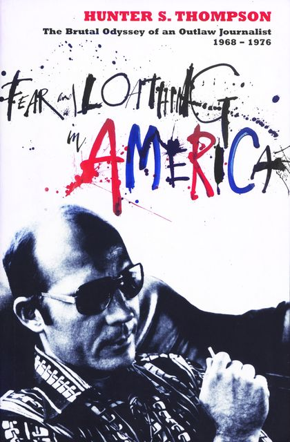 Fear and Loathing in America, Hunter Thompson